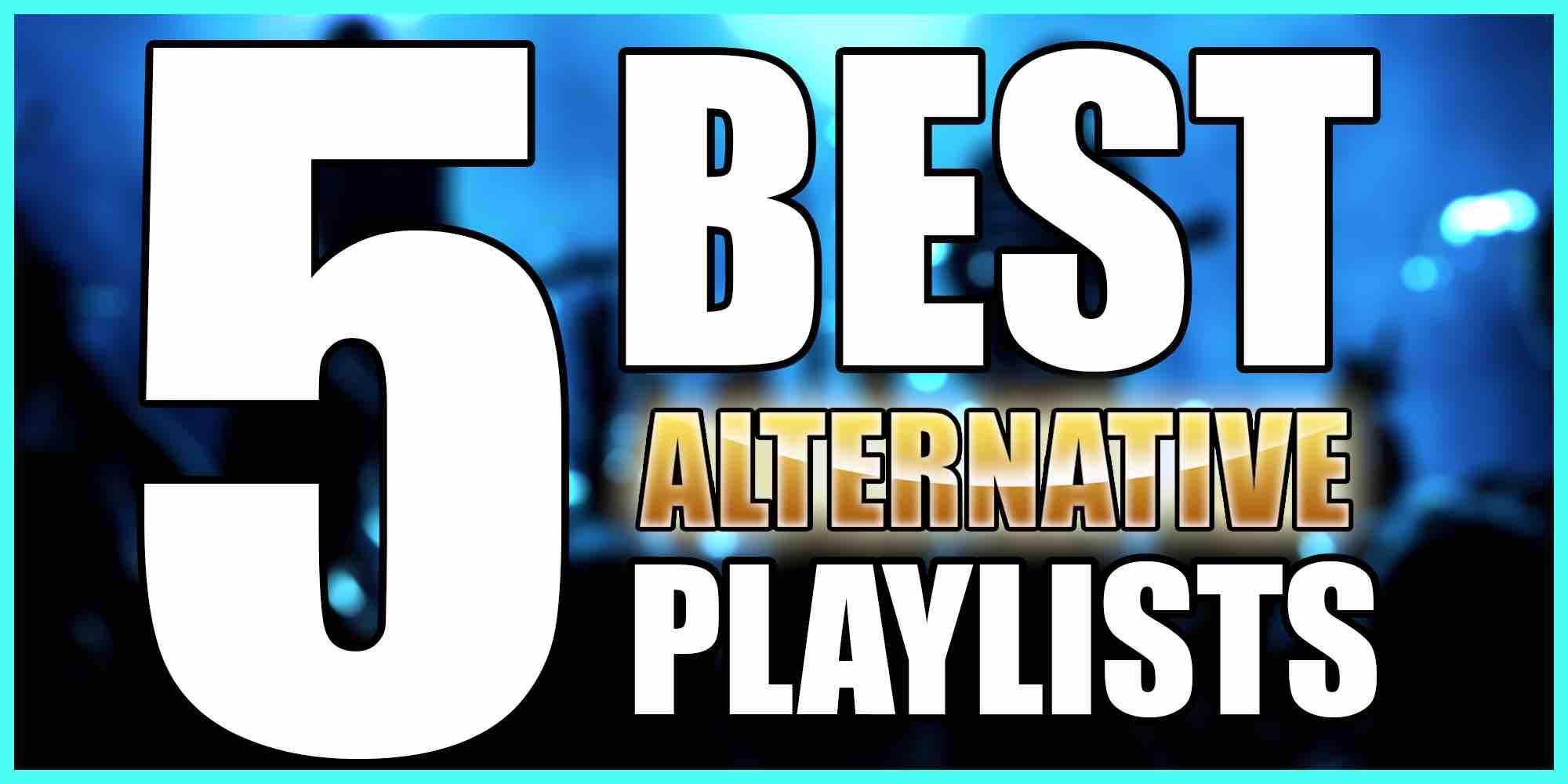 5 best alternative playlists
