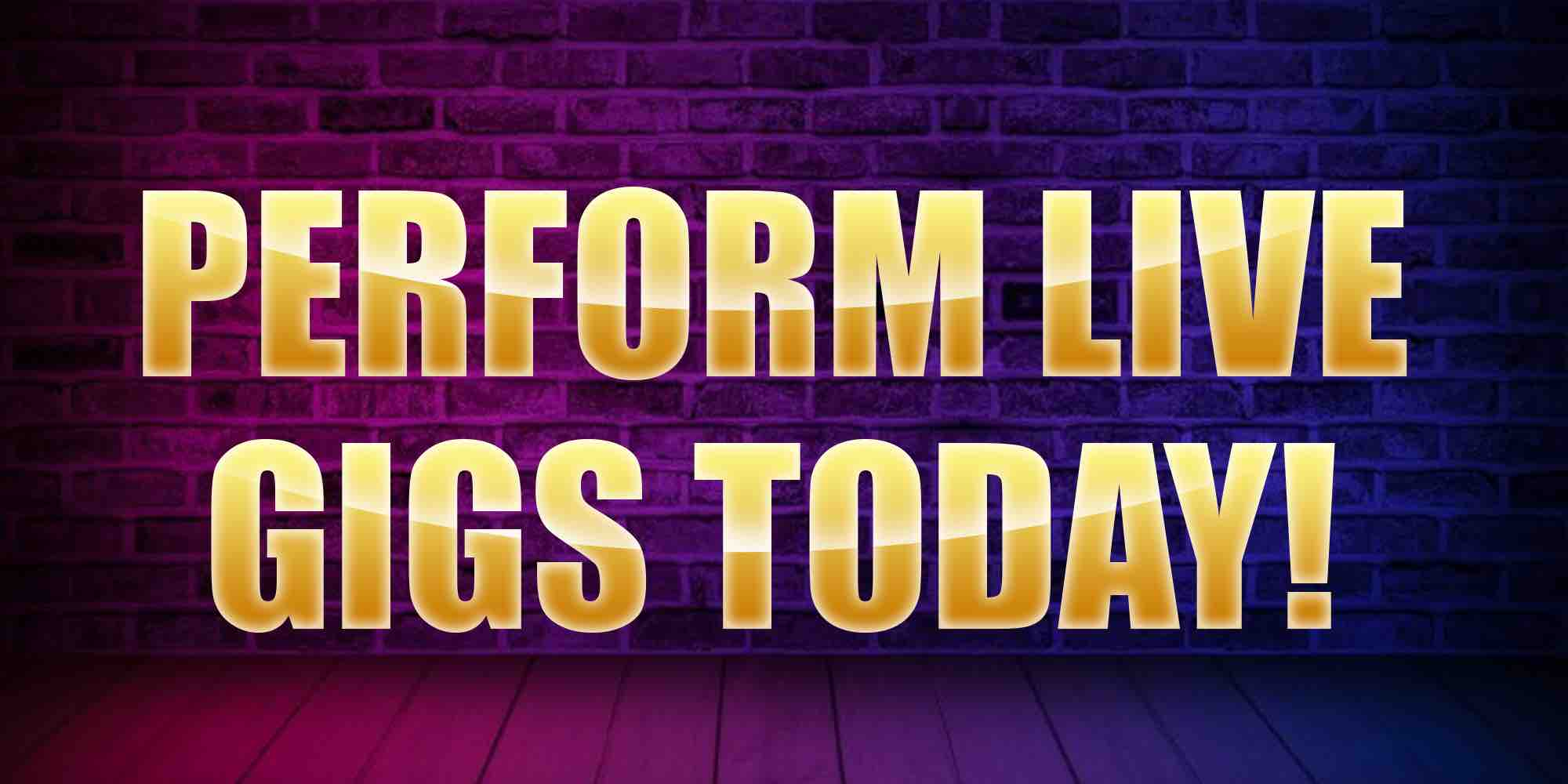Perform live gigs today
